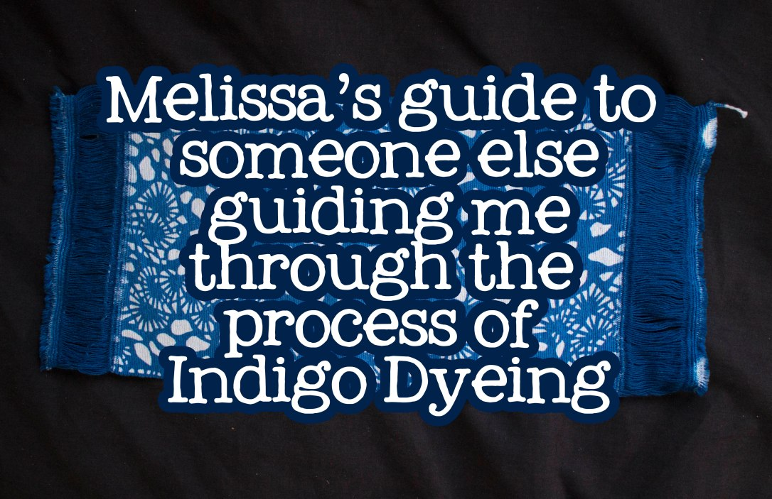 Melissa's guide to Indigo Dyeing